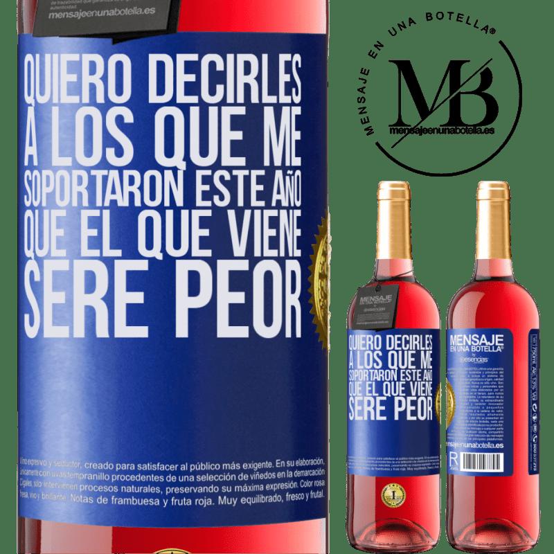 24,95 € Envoi gratuit | Vin rosé Édition ROSÉ Je veux dire à ceux qui m'ont soutenu cette année, que l'année prochaine je serai pire Étiquette Bleue. Étiquette personnalisable Vin jeune Récolte 2020 Tempranillo