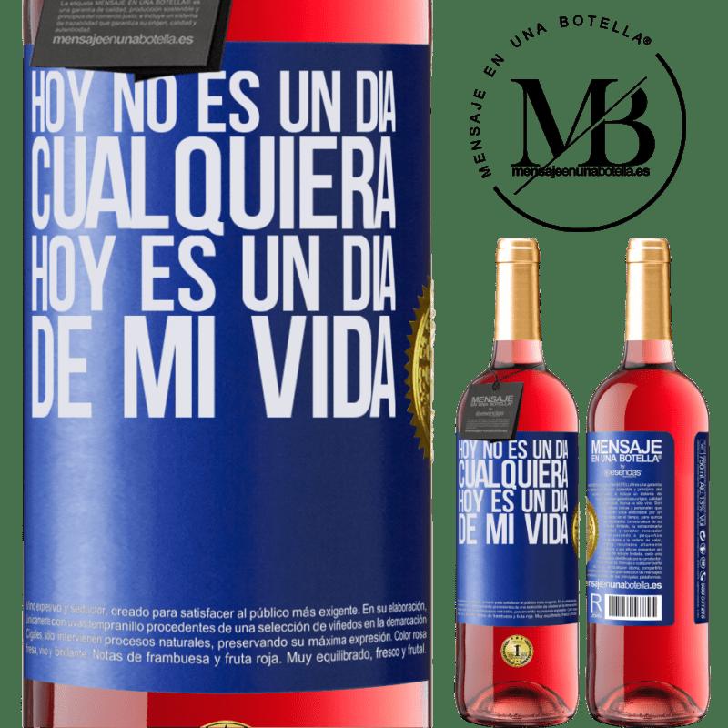 24,95 € Envoi gratuit | Vin rosé Édition ROSÉ Aujourd'hui n'est pas n'importe quel jour, aujourd'hui est un jour de ma vie Étiquette Bleue. Étiquette personnalisable Vin jeune Récolte 2020 Tempranillo