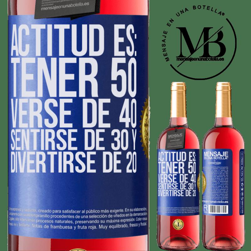 24,95 € Envoi gratuit   Vin rosé Édition ROSÉ L'attitude est: avoir 50 ans, avoir 40 ans, se sentir 30 et s'amuser 20 Étiquette Bleue. Étiquette personnalisable Vin jeune Récolte 2020 Tempranillo