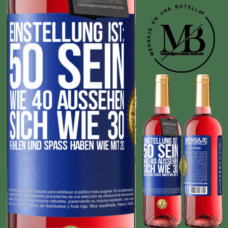 24,95 € Kostenloser Versand | Roséwein ROSÉ Ausgabe Einstellung ist: 50 sein, 40 aussehen, 30 fühlen und Spaß haben 20 Blaue Markierung. Anpassbares Etikett Junger Wein Ernte 2020 Tempranillo