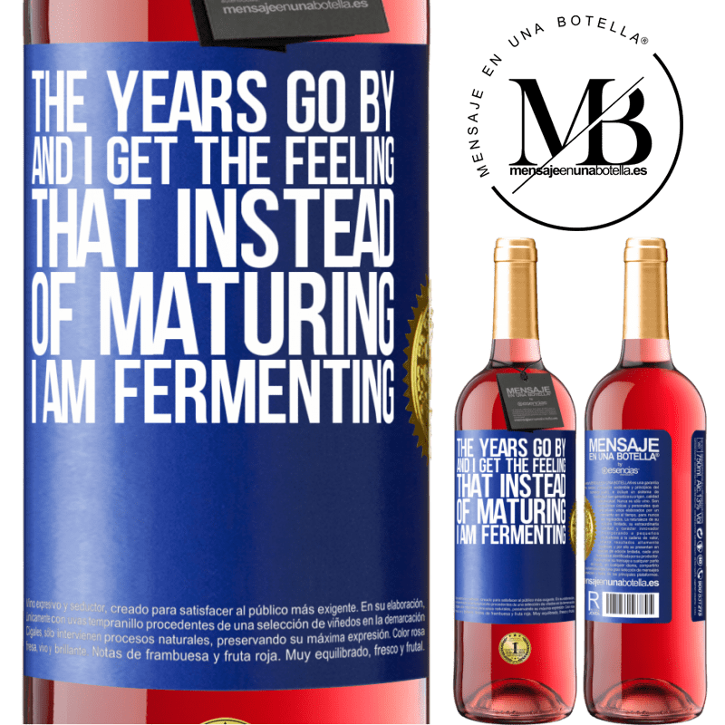 24,95 € Free Shipping | Rosé Wine ROSÉ Edition The years go by and I get the feeling that instead of maturing, I am fermenting Blue Label. Customizable label Young wine Harvest 2020 Tempranillo