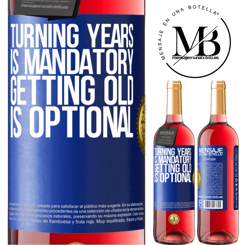 24,95 € Free Shipping   Rosé Wine ROSÉ Edition Turning years is mandatory, getting old is optional Blue Label. Customizable label Young wine Harvest 2020 Tempranillo