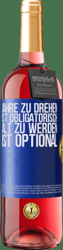 24,95 € Kostenloser Versand | Roséwein ROSÉ Ausgabe Jahre zu drehen ist obligatorisch, alt zu werden ist optional Blaue Markierung. Anpassbares Etikett Junger Wein Ernte 2020 Tempranillo
