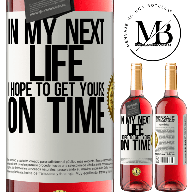 24,95 € Free Shipping   Rosé Wine ROSÉ Edition In my next life, I hope to get yours on time White Label. Customizable label Young wine Harvest 2020 Tempranillo