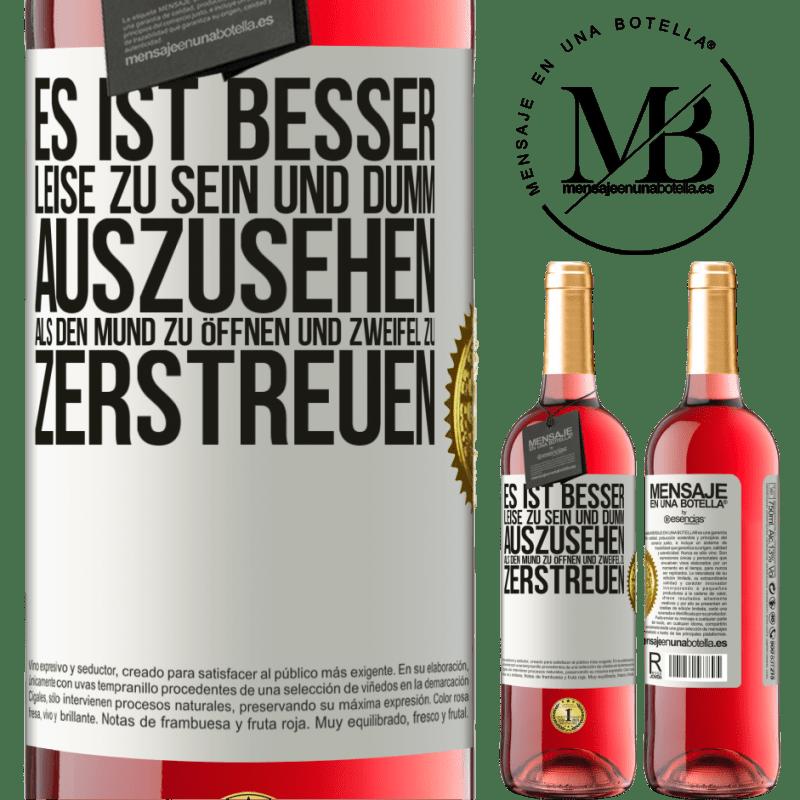 24,95 € Kostenloser Versand | Roséwein ROSÉ Ausgabe Es ist besser, leise zu sein und dumm auszusehen, als den Mund zu öffnen und Zweifel zu zerstreuen Weißes Etikett. Anpassbares Etikett Junger Wein Ernte 2020 Tempranillo