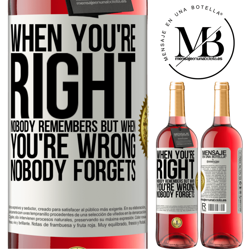 24,95 € Free Shipping   Rosé Wine ROSÉ Edition When you're right, nobody remembers, but when you're wrong, nobody forgets White Label. Customizable label Young wine Harvest 2020 Tempranillo