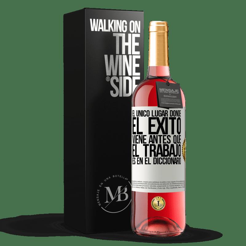 24,95 € Envoi gratuit   Vin rosé Édition ROSÉ Le seul endroit où le succès passe avant le travail est dans le dictionnaire Étiquette Blanche. Étiquette personnalisable Vin jeune Récolte 2020 Tempranillo