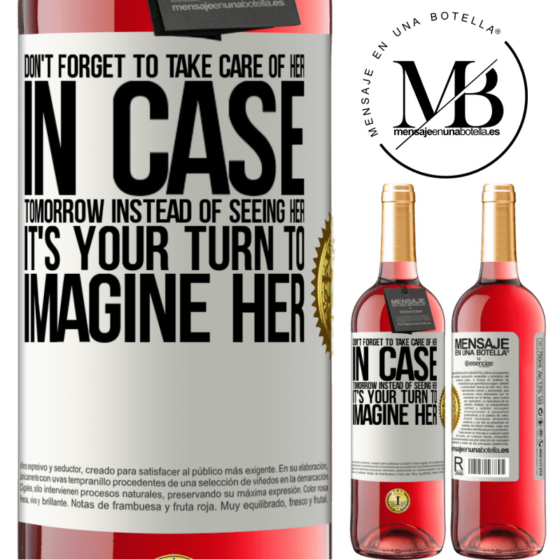24,95 € Free Shipping   Rosé Wine ROSÉ Edition Don't forget to take care of her, in case tomorrow instead of seeing her, it's your turn to imagine her White Label. Customizable label Young wine Harvest 2020 Tempranillo