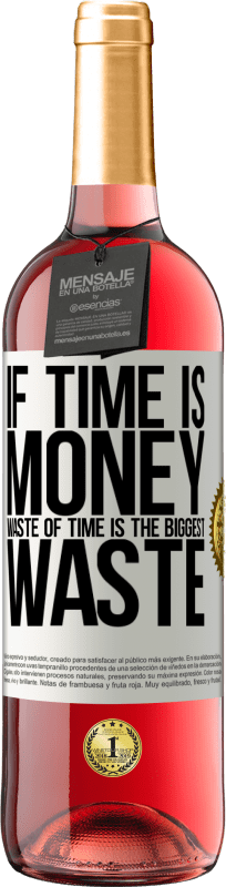 24,95 € Free Shipping | Rosé Wine ROSÉ Edition If time is money, waste of time is the biggest waste White Label. Customizable label Young wine Harvest 2020 Tempranillo
