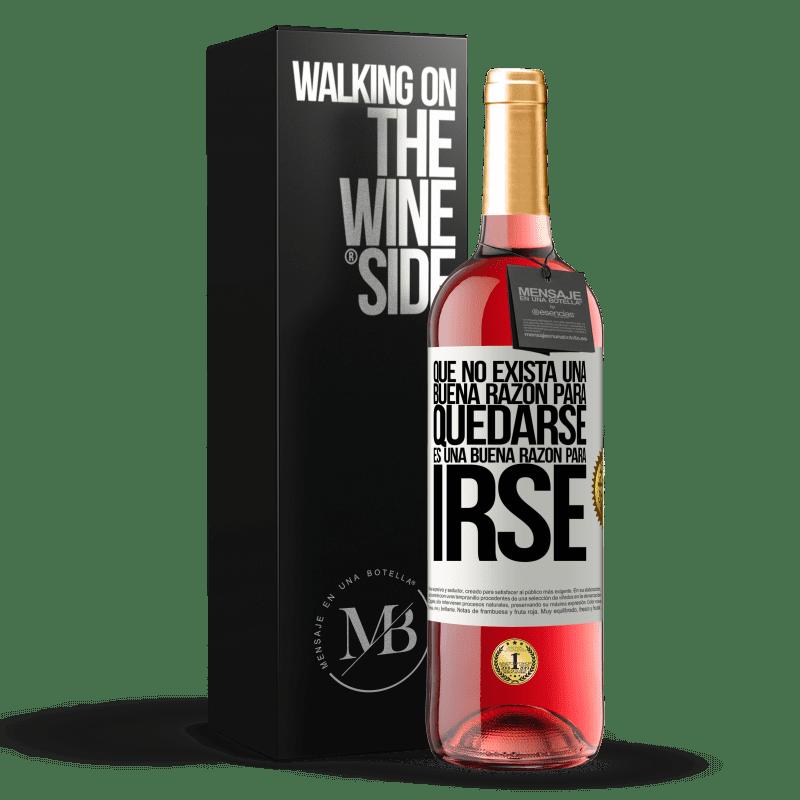 24,95 € Envoi gratuit | Vin rosé Édition ROSÉ Qu'il n'y a pas de bonne raison de rester, c'est une bonne raison de partir Étiquette Blanche. Étiquette personnalisable Vin jeune Récolte 2020 Tempranillo
