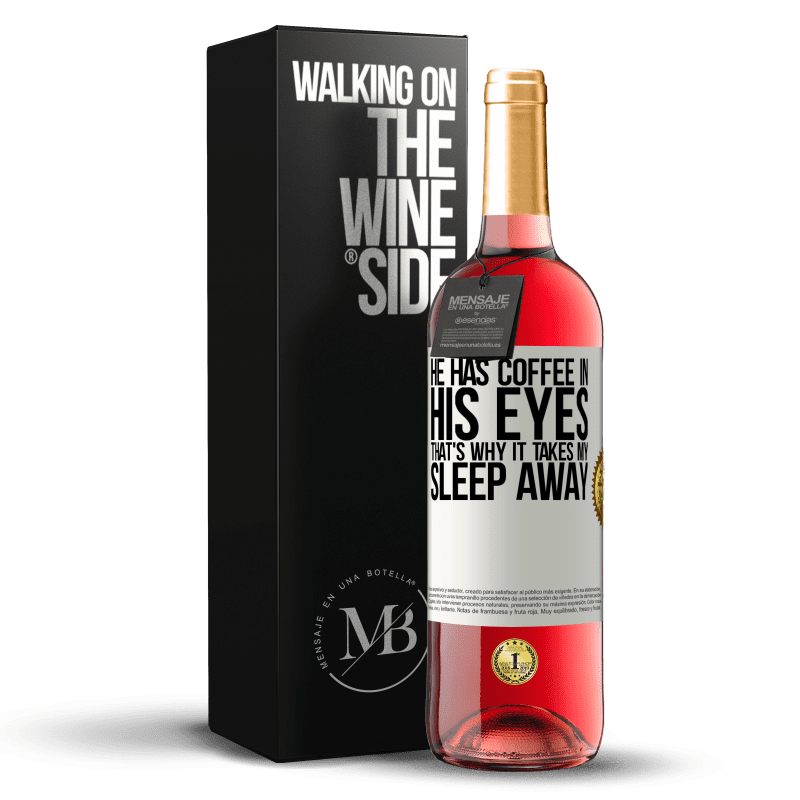 24,95 € Free Shipping   Rosé Wine ROSÉ Edition He has coffee in his eyes, that's why it takes my sleep away White Label. Customizable label Young wine Harvest 2020 Tempranillo