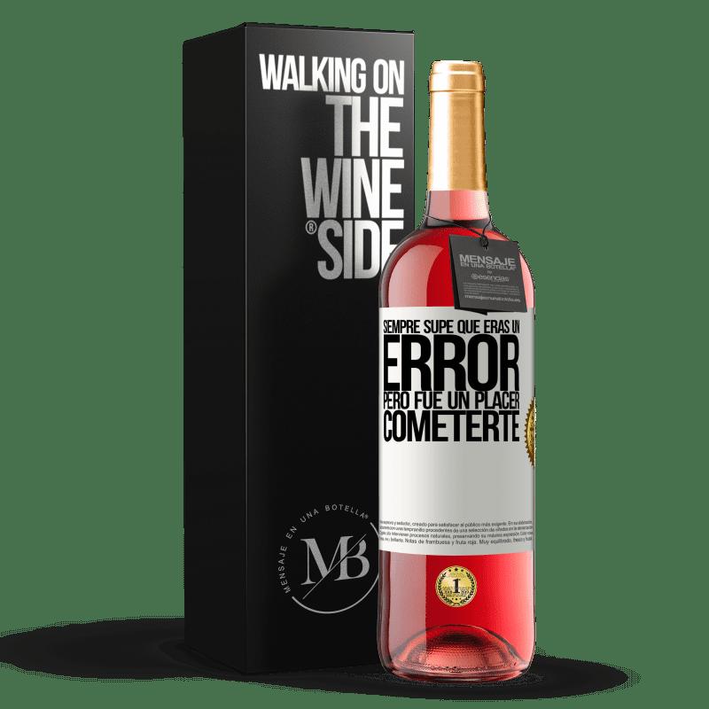24,95 € Envoi gratuit | Vin rosé Édition ROSÉ J'ai toujours su que tu étais une erreur, mais ce fut un plaisir de te faire Étiquette Blanche. Étiquette personnalisable Vin jeune Récolte 2020 Tempranillo