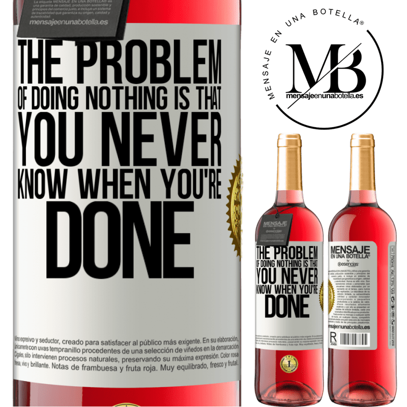 24,95 € Free Shipping | Rosé Wine ROSÉ Edition The problem of doing nothing is that you never know when you're done White Label. Customizable label Young wine Harvest 2020 Tempranillo