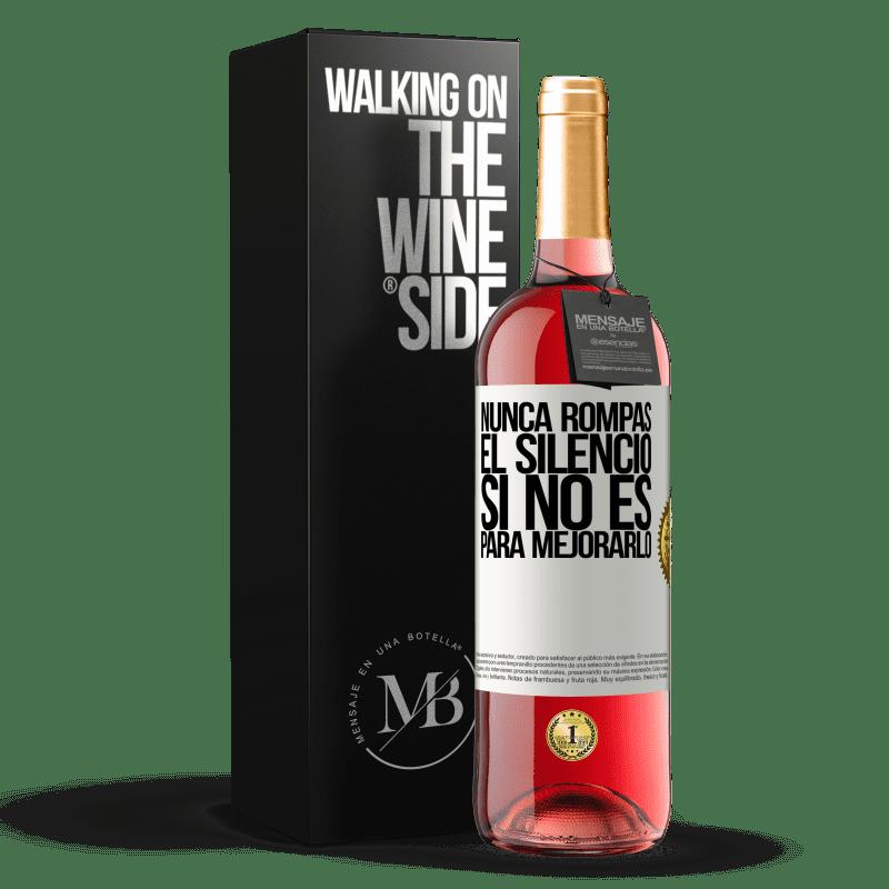 24,95 € Envoi gratuit | Vin rosé Édition ROSÉ Ne brisez jamais le silence pour ne pas l'améliorer Étiquette Blanche. Étiquette personnalisable Vin jeune Récolte 2020 Tempranillo