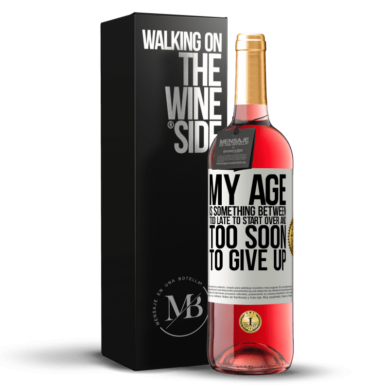 24,95 € Free Shipping   Rosé Wine ROSÉ Edition My age is something between ... Too late to start over and ... too soon to give up White Label. Customizable label Young wine Harvest 2020 Tempranillo