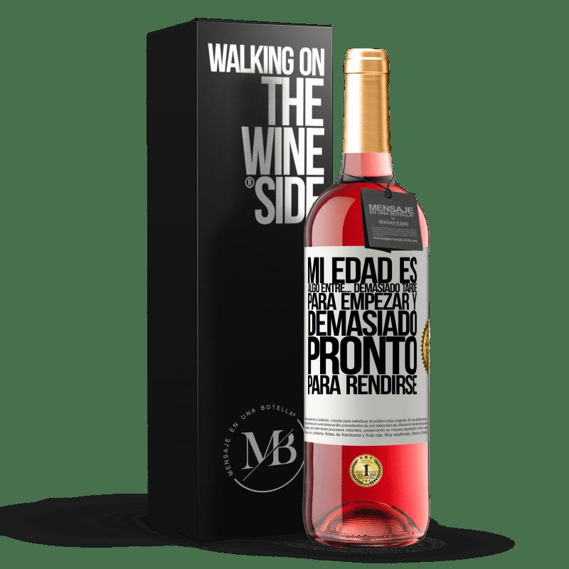 24,95 € Envoi gratuit | Vin rosé Édition ROSÉ Mon âge se situe entre ... Trop tard pour recommencer et ... trop tôt pour abandonner Étiquette Blanche. Étiquette personnalisable Vin jeune Récolte 2020 Tempranillo