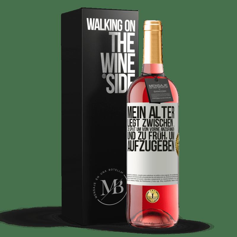 24,95 € Kostenloser Versand | Roséwein ROSÉ Ausgabe Mein Alter liegt zwischen ... Zu spät, um von vorne anzufangen, und ... zu früh, um aufzugeben Weißes Etikett. Anpassbares Etikett Junger Wein Ernte 2020 Tempranillo