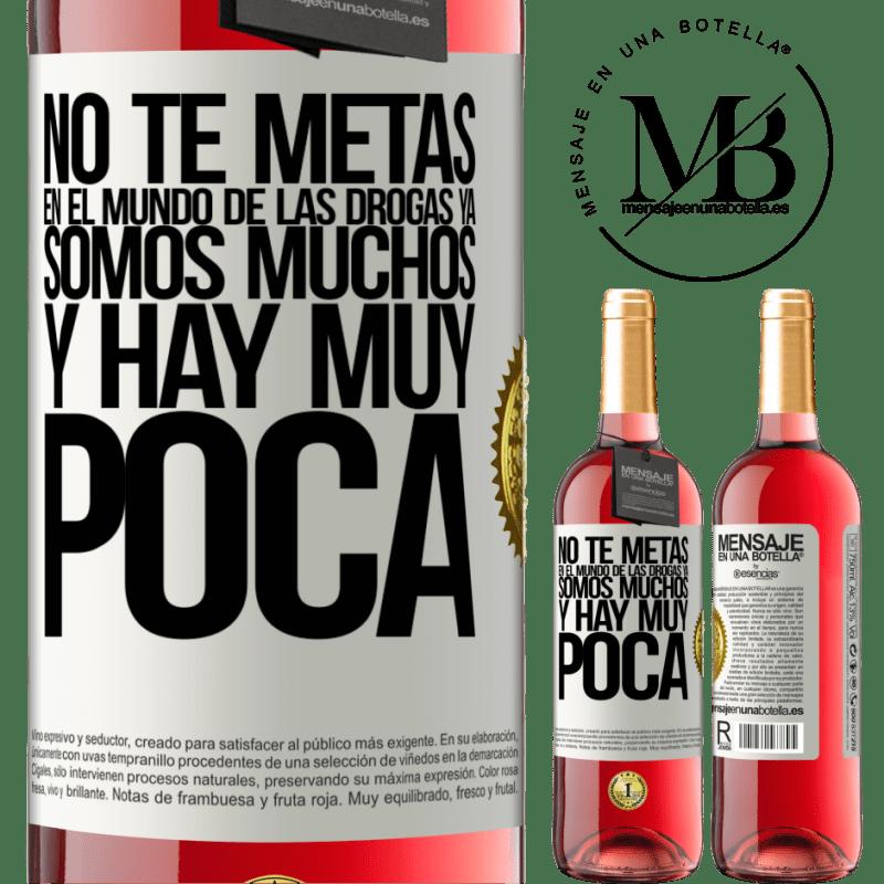 24,95 € Envoi gratuit   Vin rosé Édition ROSÉ N'entrez pas dans le monde de la drogue ... Nous sommes déjà nombreux et il y a très peu Étiquette Blanche. Étiquette personnalisable Vin jeune Récolte 2020 Tempranillo