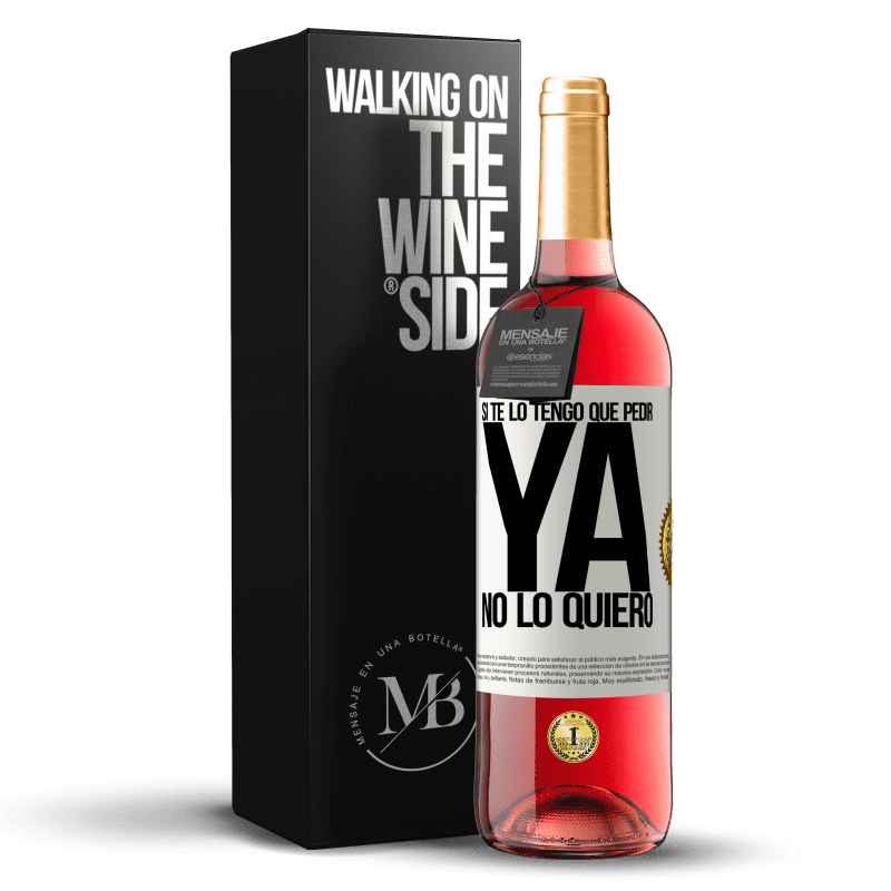 24,95 € Envoi gratuit | Vin rosé Édition ROSÉ Si je dois te demander, je n'en veux plus Étiquette Blanche. Étiquette personnalisable Vin jeune Récolte 2020 Tempranillo