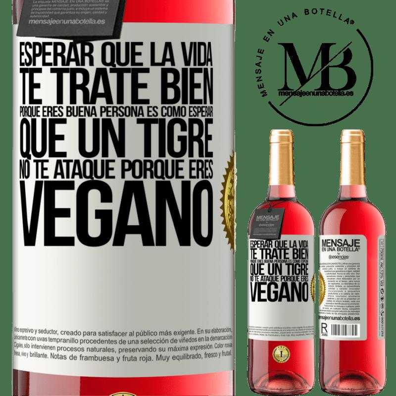 24,95 € Envoi gratuit | Vin rosé Édition ROSÉ Attendre que la vie vous traite bien parce que vous êtes une bonne personne, c'est comme attendre qu'un tigre ne vous Étiquette Blanche. Étiquette personnalisable Vin jeune Récolte 2020 Tempranillo