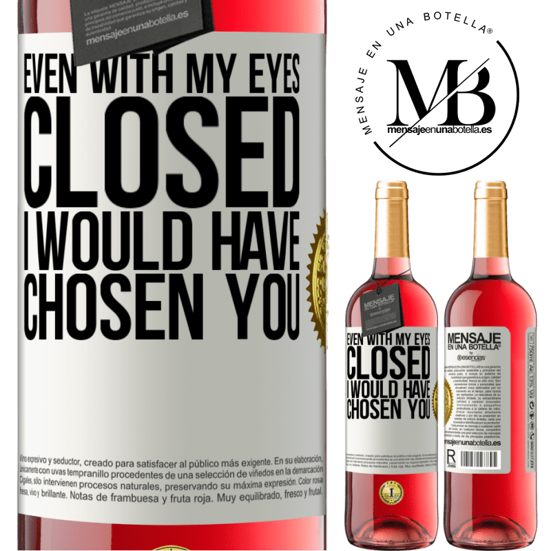 24,95 € Free Shipping | Rosé Wine ROSÉ Edition Even with my eyes closed I would have chosen you White Label. Customizable label Young wine Harvest 2020 Tempranillo