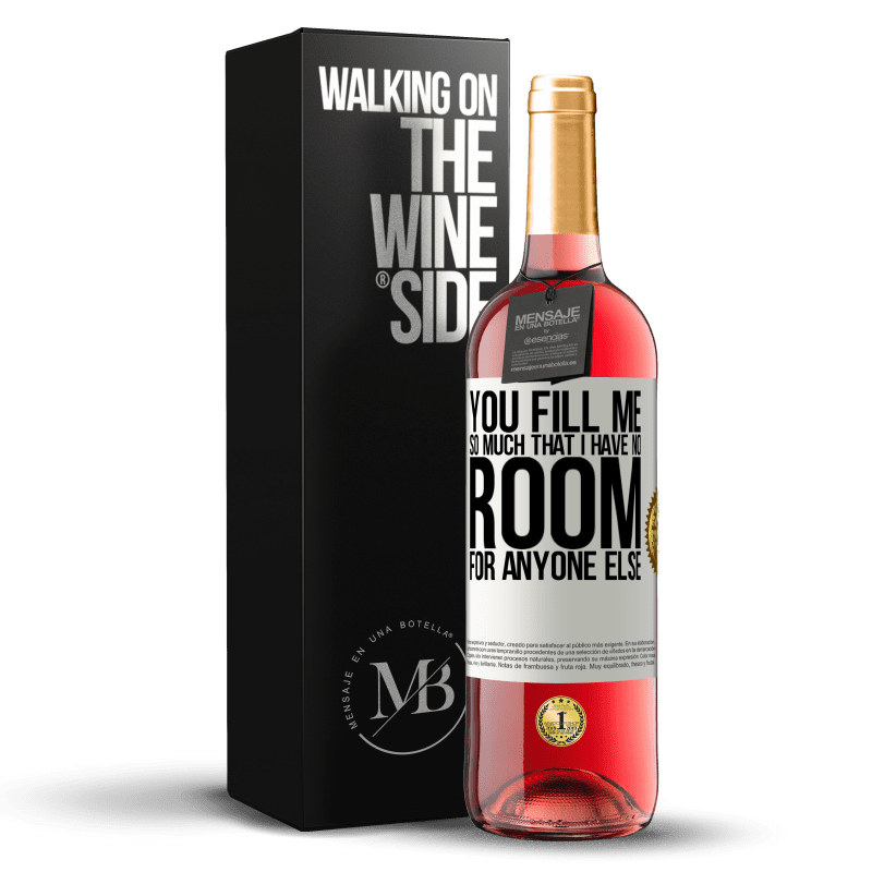 24,95 € Free Shipping | Rosé Wine ROSÉ Edition You fill me so much that I have no room for anyone else White Label. Customizable label Young wine Harvest 2020 Tempranillo