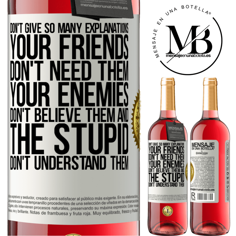 24,95 € Free Shipping | Rosé Wine ROSÉ Edition Don't give so many explanations. Your friends don't need them, your enemies don't believe them, and the stupid don't White Label. Customizable label Young wine Harvest 2020 Tempranillo