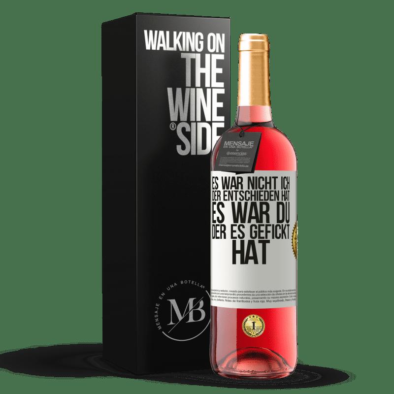 24,95 € Kostenloser Versand | Roséwein ROSÉ Ausgabe Es war nicht ich, der entschieden hat, es war du, der es gefickt hat Weißes Etikett. Anpassbares Etikett Junger Wein Ernte 2020 Tempranillo