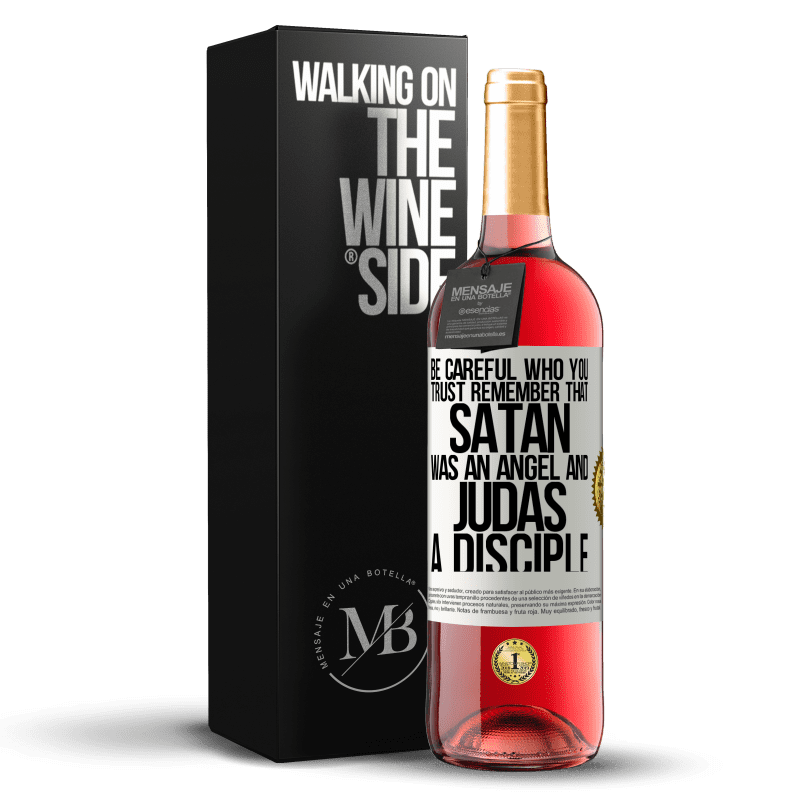 24,95 € Free Shipping   Rosé Wine ROSÉ Edition Be careful who you trust. Remember that Satan was an angel and Judas a disciple White Label. Customizable label Young wine Harvest 2020 Tempranillo
