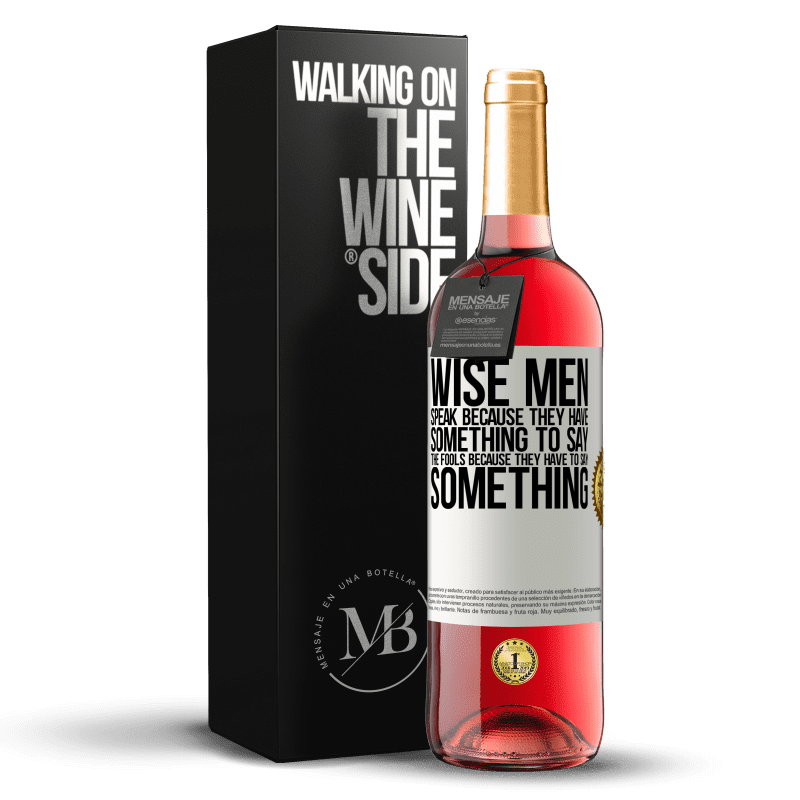 24,95 € Free Shipping | Rosé Wine ROSÉ Edition Wise men speak because they have something to say the fools because they have to say something White Label. Customizable label Young wine Harvest 2020 Tempranillo