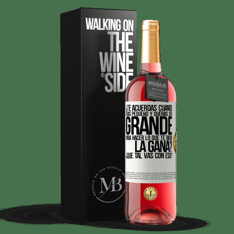 24,95 € Envoi gratuit | Vin rosé Édition ROSÉ vous souvenez-vous quand vous étiez petit et que vous vouliez être gros pour faire ce que vous vouliez? Comment tu fais ça? Étiquette Blanche. Étiquette personnalisable Vin jeune Récolte 2020 Tempranillo