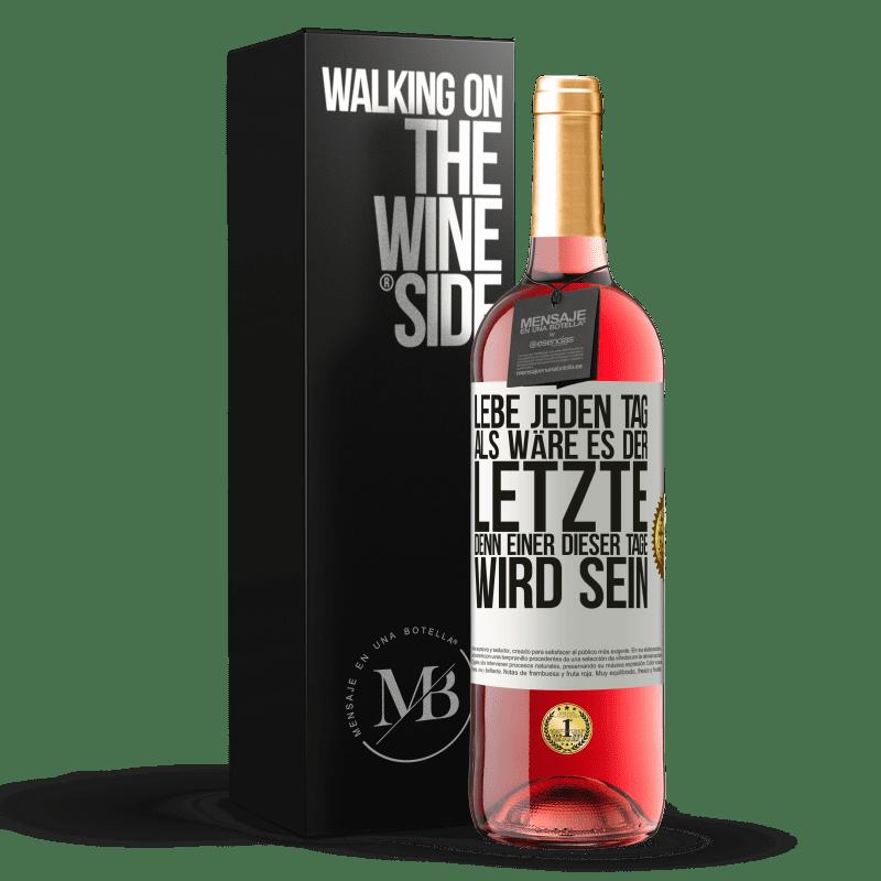 24,95 € Kostenloser Versand | Roséwein ROSÉ Ausgabe Lebe jeden Tag als wäre es der letzte, denn einer dieser Tage wird sein Weißes Etikett. Anpassbares Etikett Junger Wein Ernte 2020 Tempranillo