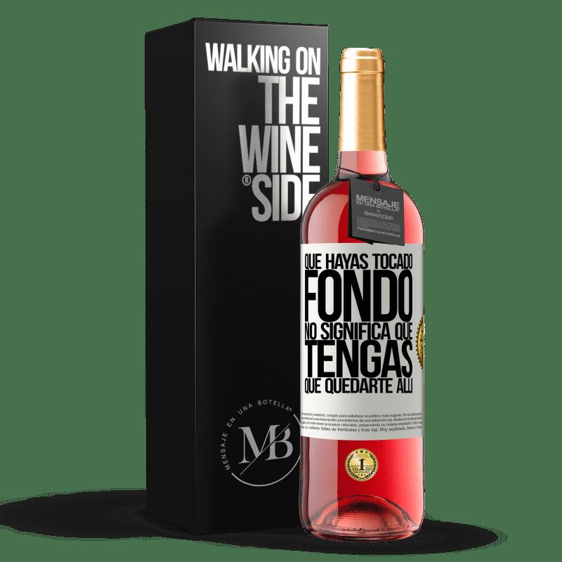 24,95 € Envoi gratuit | Vin rosé Édition ROSÉ Que vous ayez touché le fond ne signifie pas que vous devez y rester Étiquette Blanche. Étiquette personnalisable Vin jeune Récolte 2020 Tempranillo