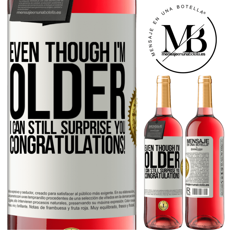 24,95 € Free Shipping | Rosé Wine ROSÉ Edition Even though I'm older, I can still surprise you. Congratulations! White Label. Customizable label Young wine Harvest 2020 Tempranillo