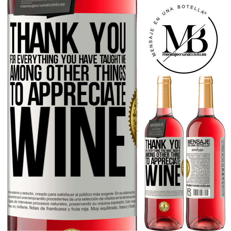 24,95 € Free Shipping   Rosé Wine ROSÉ Edition Thank you for everything you have taught me, among other things, to appreciate wine White Label. Customizable label Young wine Harvest 2020 Tempranillo
