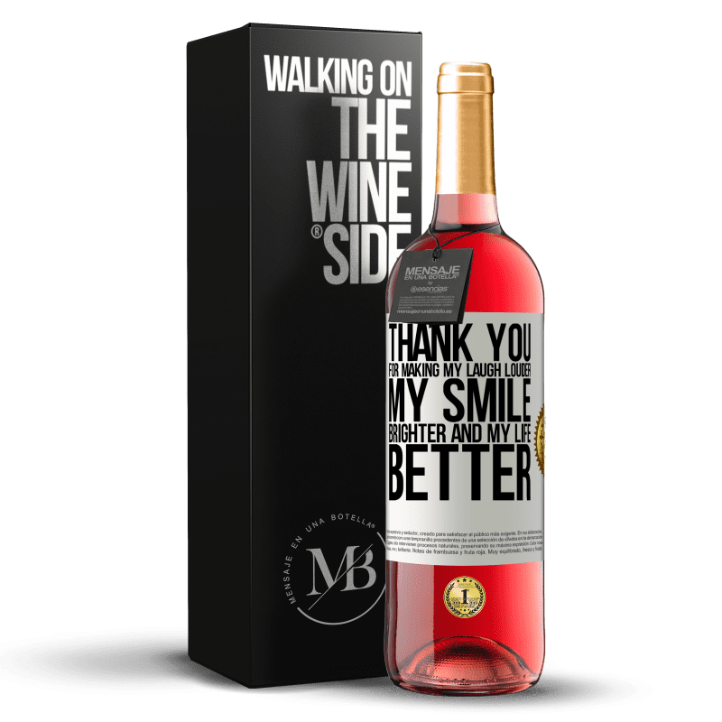 24,95 € Free Shipping | Rosé Wine ROSÉ Edition Thank you for making my laugh louder, my smile brighter and my life better White Label. Customizable label Young wine Harvest 2020 Tempranillo
