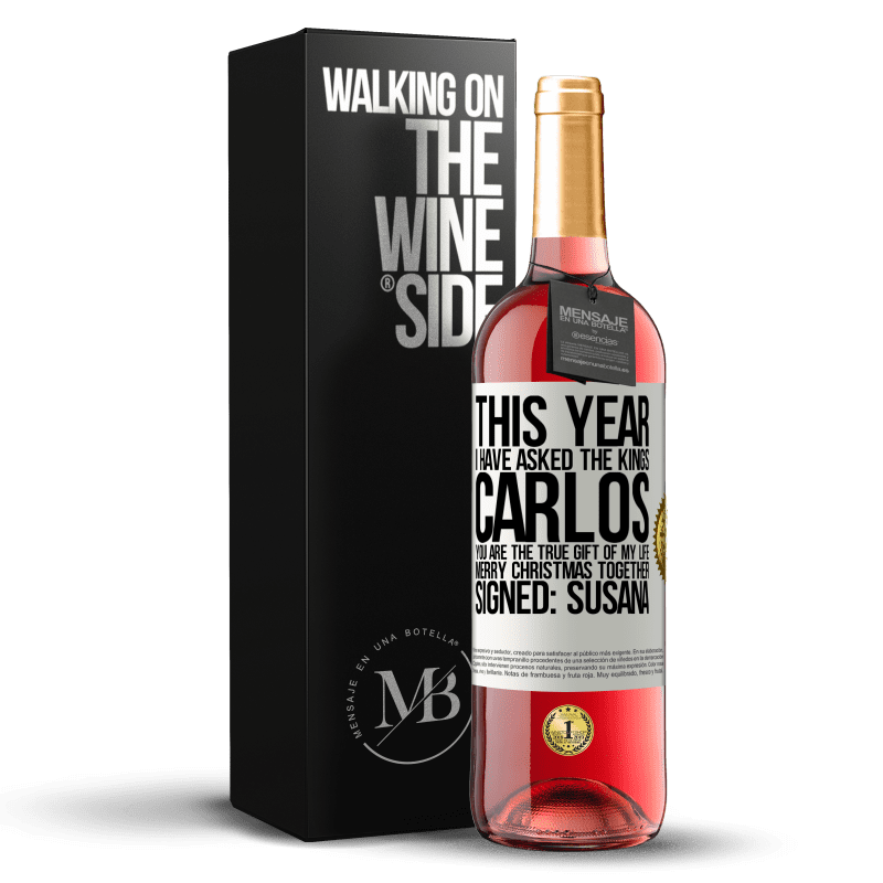 24,95 € Free Shipping   Rosé Wine ROSÉ Edition This year I have asked the kings. Carlos, you are the true gift of my life. Merry Christmas together. Signed: Susana White Label. Customizable label Young wine Harvest 2020 Tempranillo