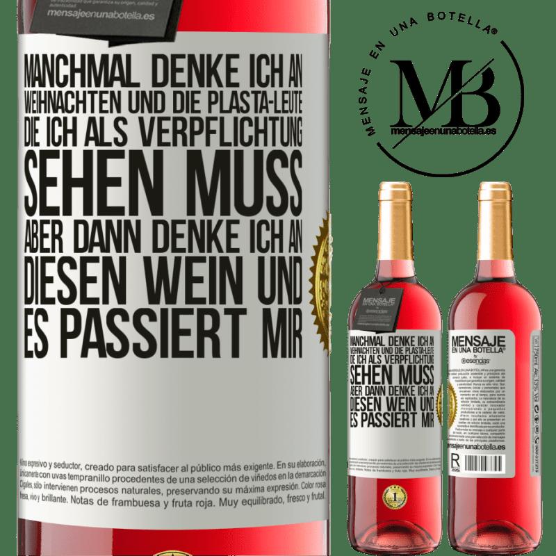 24,95 € Kostenloser Versand   Roséwein ROSÉ Ausgabe Manchmal denke ich an Weihnachten und die Plasta-Leute, die ich als Verpflichtung sehen muss. Aber dann denke ich an diesen Weißes Etikett. Anpassbares Etikett Junger Wein Ernte 2020 Tempranillo