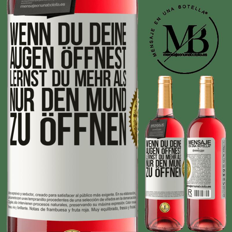 24,95 € Kostenloser Versand | Roséwein ROSÉ Ausgabe Wenn du deine Augen öffnest, lernst du mehr als nur den Mund zu öffnen Weißes Etikett. Anpassbares Etikett Junger Wein Ernte 2020 Tempranillo