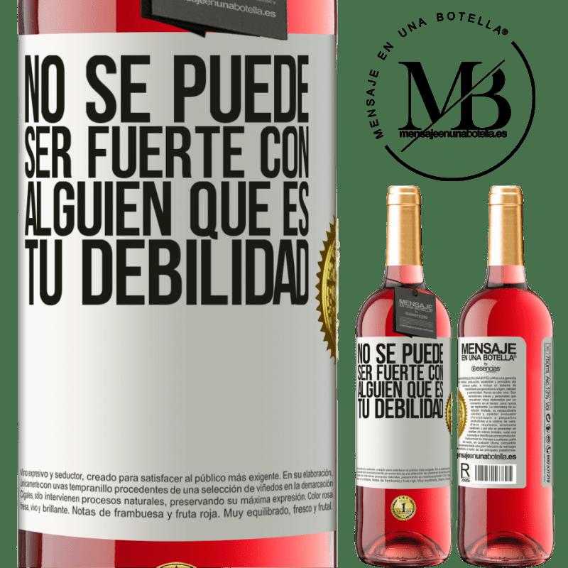 24,95 € Envoi gratuit | Vin rosé Édition ROSÉ Vous ne pouvez pas être fort avec quelqu'un qui est votre faiblesse Étiquette Blanche. Étiquette personnalisable Vin jeune Récolte 2020 Tempranillo
