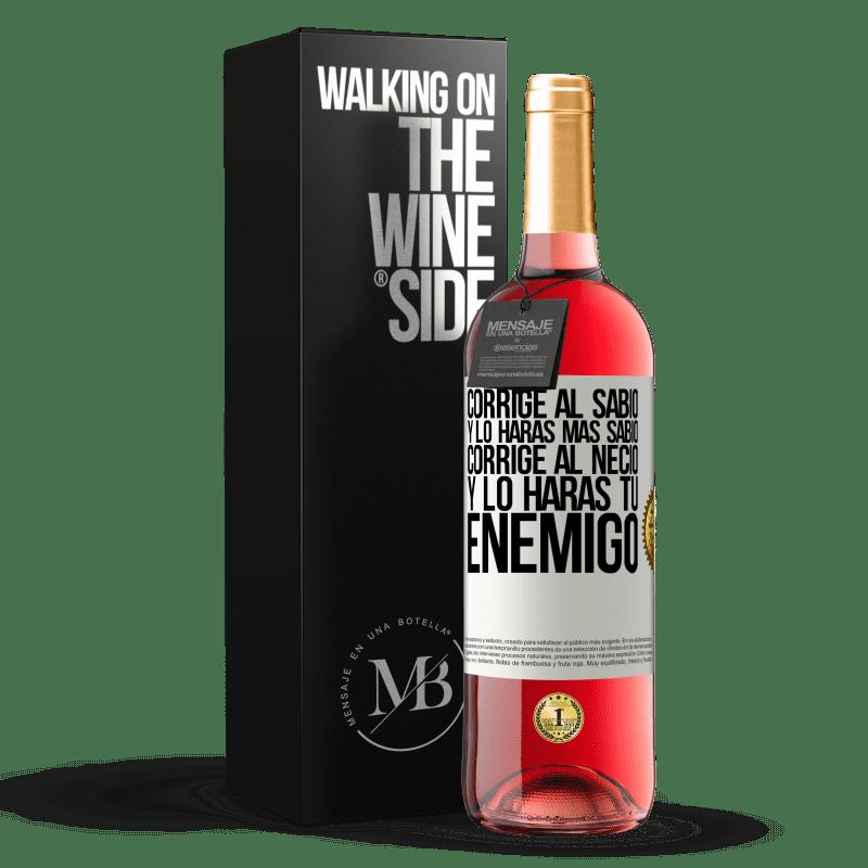 24,95 € Envoi gratuit | Vin rosé Édition ROSÉ Corrigez le sage et vous ferez plus sage, corrigez le fou et vous ferez de votre ennemi Étiquette Blanche. Étiquette personnalisable Vin jeune Récolte 2020 Tempranillo