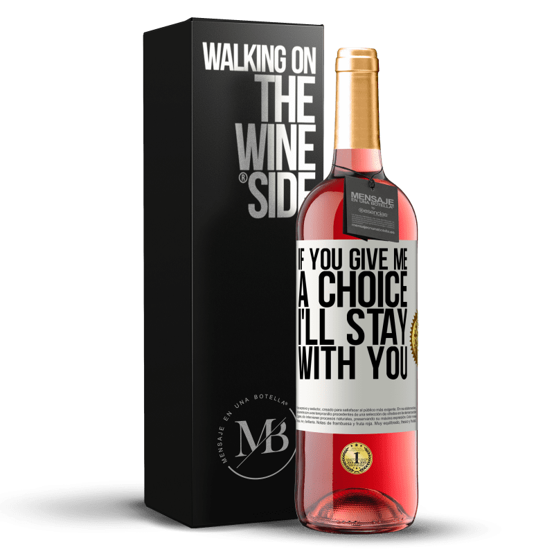 24,95 € Free Shipping | Rosé Wine ROSÉ Edition If you give me a choice, I'll stay with you White Label. Customizable label Young wine Harvest 2020 Tempranillo