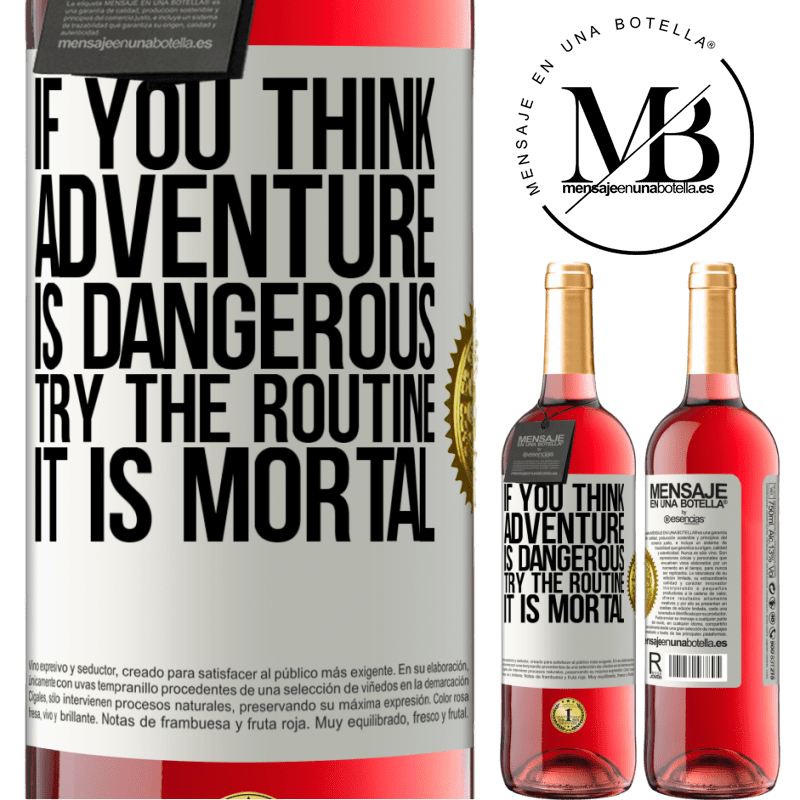 24,95 € Free Shipping | Rosé Wine ROSÉ Edition If you think adventure is dangerous, try the routine. It is mortal White Label. Customizable label Young wine Harvest 2020 Tempranillo
