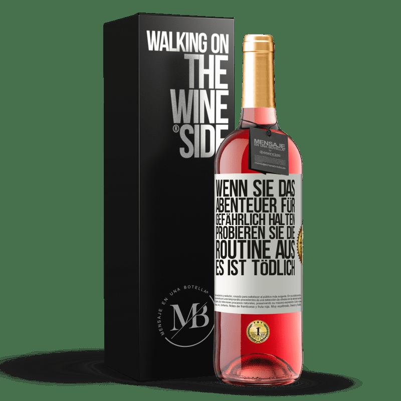 24,95 € Kostenloser Versand | Roséwein ROSÉ Ausgabe Wenn Sie das Abenteuer für gefährlich halten, probieren Sie die Routine aus. Es ist tödlich Weißes Etikett. Anpassbares Etikett Junger Wein Ernte 2020 Tempranillo