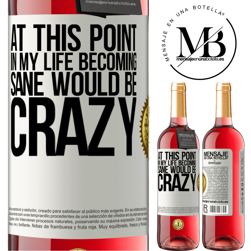 24,95 € Free Shipping | Rosé Wine ROSÉ Edition At this point in my life becoming sane would be crazy White Label. Customizable label Young wine Harvest 2020 Tempranillo