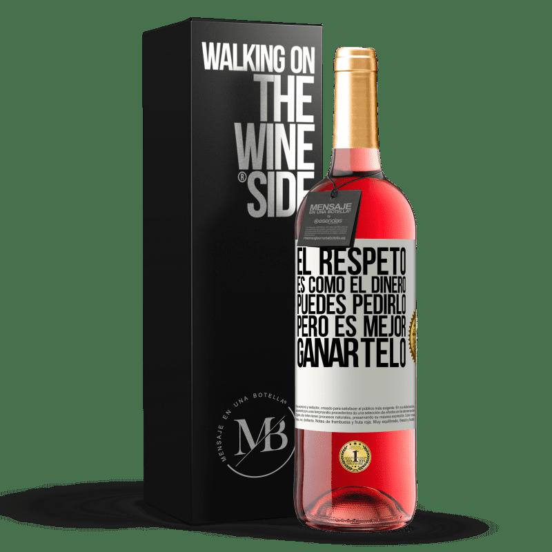 24,95 € Envoi gratuit | Vin rosé Édition ROSÉ Le respect est comme l'argent. Vous pouvez le demander, mais il vaut mieux le gagner Étiquette Blanche. Étiquette personnalisable Vin jeune Récolte 2020 Tempranillo
