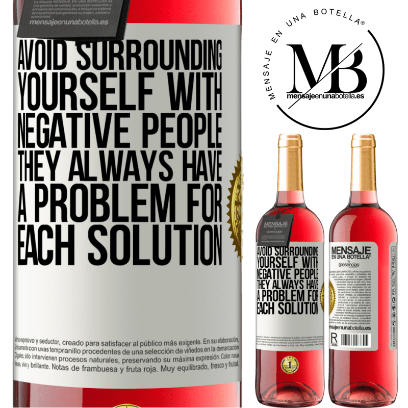 24,95 € Free Shipping | Rosé Wine ROSÉ Edition Avoid surrounding yourself with negative people. They always have a problem for each solution White Label. Customizable label Young wine Harvest 2020 Tempranillo
