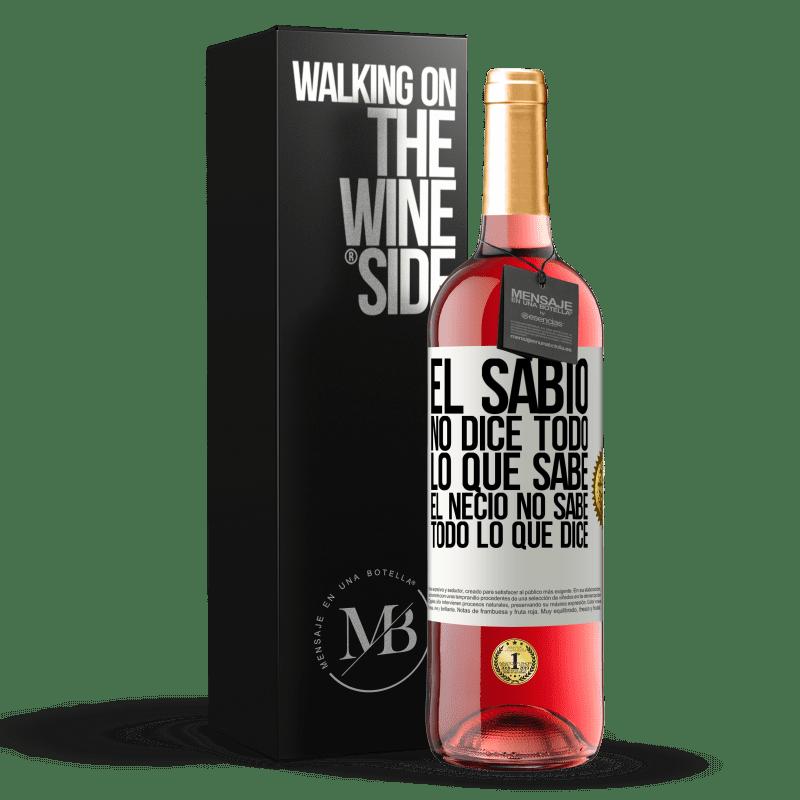 24,95 € Envoi gratuit   Vin rosé Édition ROSÉ Le sage ne dit pas tout ce qu'il sait, le fou ne sait pas tout ce qu'il dit Étiquette Blanche. Étiquette personnalisable Vin jeune Récolte 2020 Tempranillo