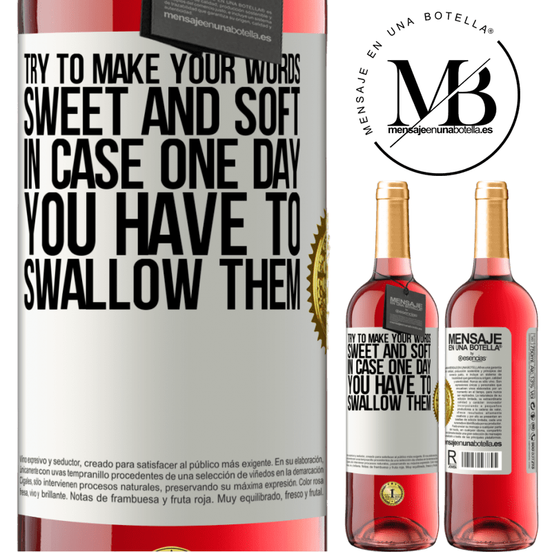 24,95 € Free Shipping | Rosé Wine ROSÉ Edition Try to make your words sweet and soft, in case one day you have to swallow them White Label. Customizable label Young wine Harvest 2020 Tempranillo