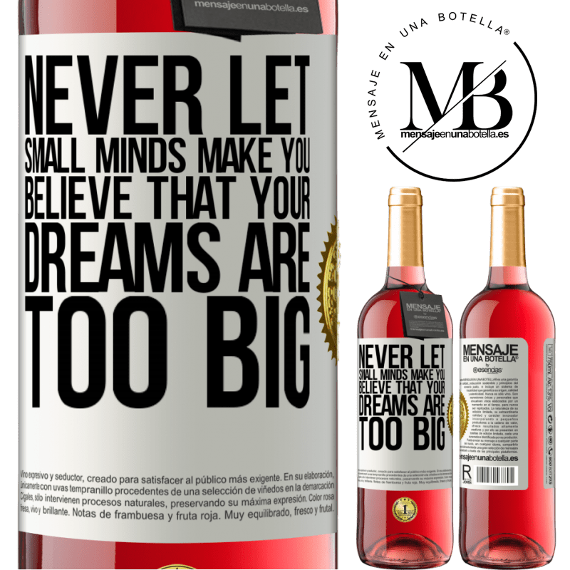 24,95 € Free Shipping | Rosé Wine ROSÉ Edition Never let small minds make you believe that your dreams are too big White Label. Customizable label Young wine Harvest 2020 Tempranillo